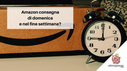 Amazon consegna domenica nel 2021? Ecco a chi e dove!