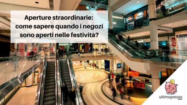 Aperture straordinarie di negozi e centri commerciali: come sapere quando i negozi sono aperti nelle festività?