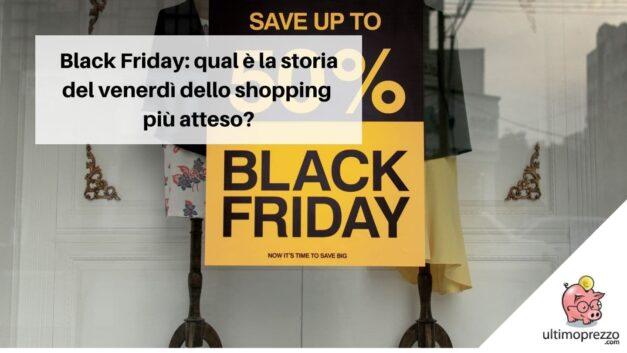 Le offerte del Black Friday: la storia del venerdì dello shopping più atteso, dalle origini alla diffusione in Italia