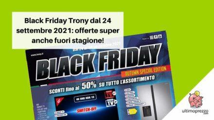Black Friday Trony, il volantino dal 24 settembre 2021 è fuori stagione: ecco quali offerte porta e dove!