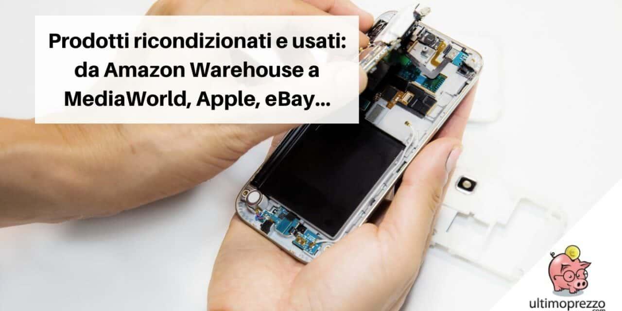 Prodotti ricondizionati e usati: da Amazon Warehouse a MediaWorld, Apple, eBay, ecco i negozi da tenere d'occhio