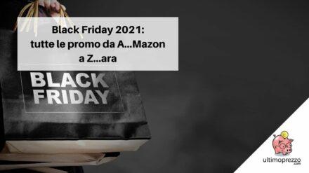 Black Friday 2021, da Amazon a Unieuro – passando per Ikea, MediaWorld & Co. – ecco le offerte migliori del 26 novembre (e dintorni) [AGGIORNATO il 22.10]