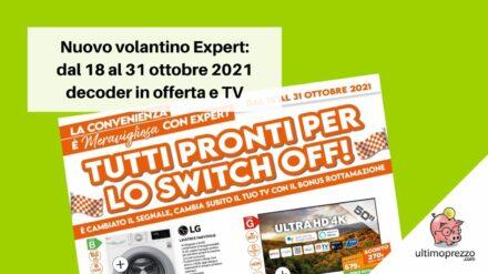 Nuovo volantino Expert: decoder e TV in offerta dal 18 al 31 ottobre 2021