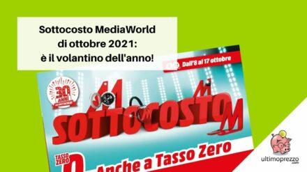 Volantino sottocosto MediaWorld 2021 da venerdì 8 ottobre! (AGGIORNATO CON VOLANTINO!)